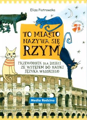 To miasto nazywa się Rzym. Przewodnik dla dzieci ze wstępem do nauki języka włoskiego - Eliza Piotrowska | okładka