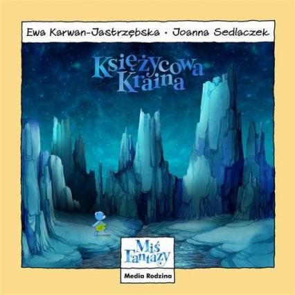 Miś Fantazy. Księżycowa kraina - Ewa Karwan-Jastrzębska | okładka