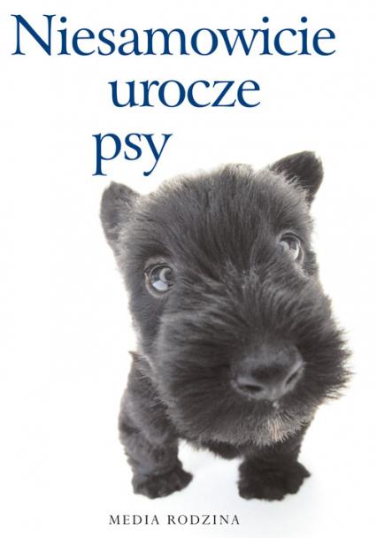 Niesamowicie urocze psy - Opracowanie zbiorowe | okładka
