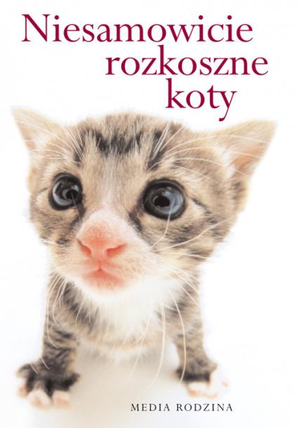 Niesamowicie rozkoszne koty - Macfarlane Stuart, Macfarlane Linda | okładka