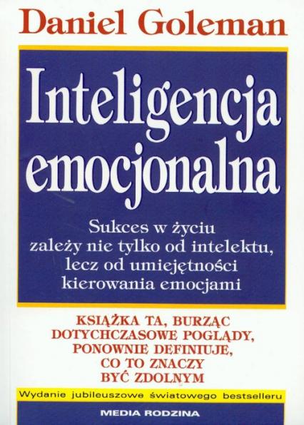 Inteligencja emocjonalna. Sukces w życiu zależy nie tylko od intelektu, lecz od umiejętnpości kierowania emocjami - Daniel Goleman | okładka