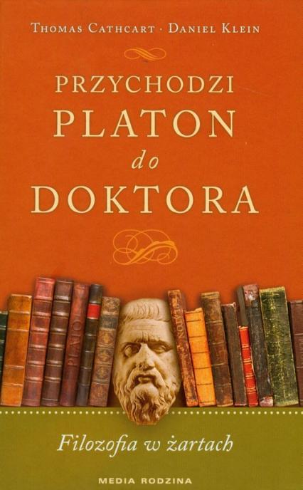Przychodzi Platon do doktora. Filozofia w żartach - Klein Daniel, Thomas Cathart | okładka