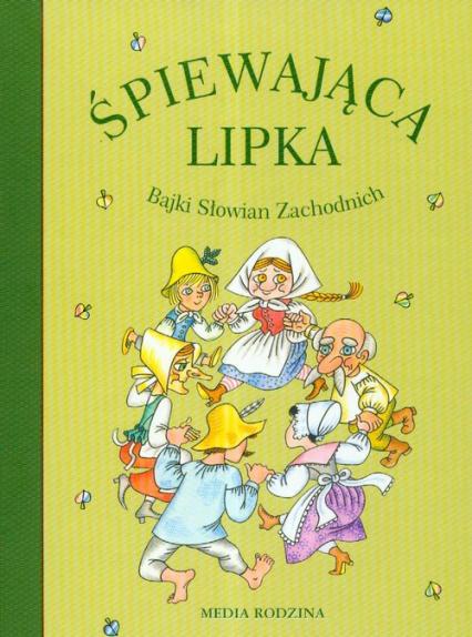 Śpiewająca lipka. Bajki Słowian Zachodnich - Opracowanie zbiorowe | okładka