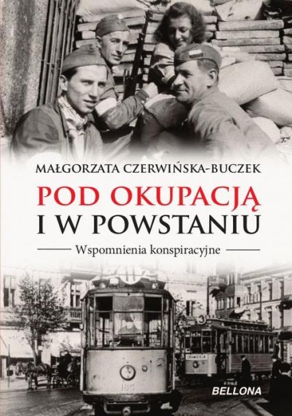 Pod okupacją i w powstaniu. Wspomnienia konspiracyjne - Małgorzata Czerwińska-Buczek | okładka