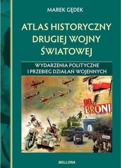 Atlas historyczny drugiej wojny światowej. Wydarzenia polityczne i przebieg działań wojennych - Marek Gędek | okładka