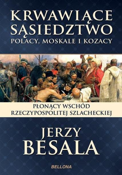 Krwawiące sąsiedztwo. Polacy, Moskale i Kozacy - Jerzy Besala | okładka