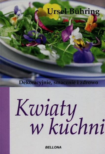 Kwiaty w kuchni. Dekoracyjnie, smacznie i zdrowo - Ursel Buhring | okładka