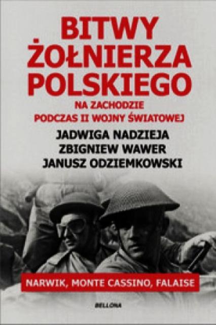 Bitwy żołnierza polskiego na Zachodzie podczas II wojny światowej. Narwik, Monte Cassino, Falaise - Nadzieja Jadwiga, Odziemkowski Janusz, Wawer  | okładka