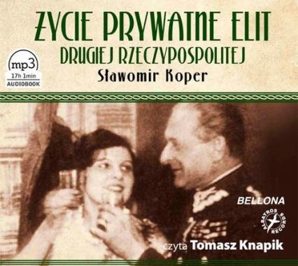Życie prywatne elit Drugiej Rzeczypospolitej. Audiobook - Sławomir Koper | okładka