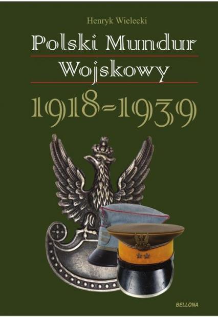 Polski mundur wojskowy. 1918-1939 - Henryk Wielecki | okładka
