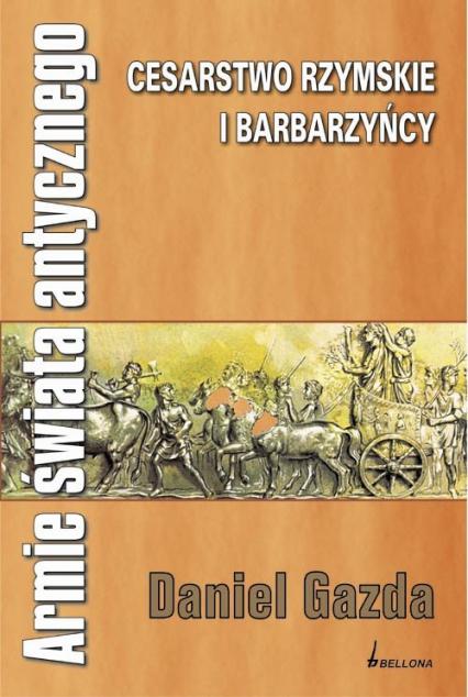 Armie świata antycznego. Cesarstwo rzymskie i barbarzyńcy - Daniel Gazda | okładka