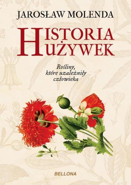 Historia używek. Rośliny, które uzależniły człowieka - Jarosław Molenda | okładka