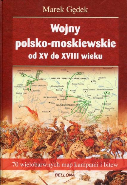 Wojny polsko-moskiewskie od XV do XVIII wieku - Marek Gędek | okładka