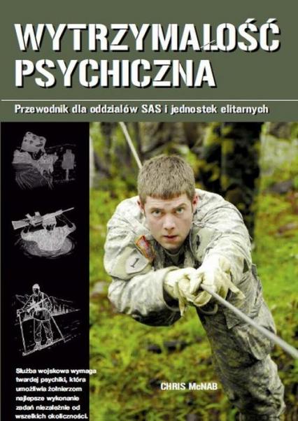 Wytrzymałość psychiczna. Przewodnik dla oddziałów SAS i jednostek elitarnych - Chris McNab | okładka