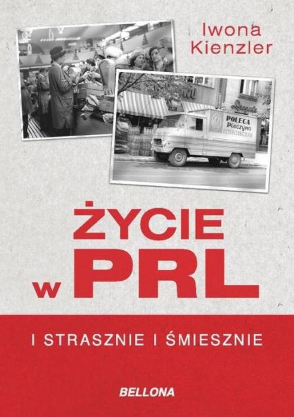 Życie w PRL. I strasznie i śmiesznie - Iwona Kienzler | okładka