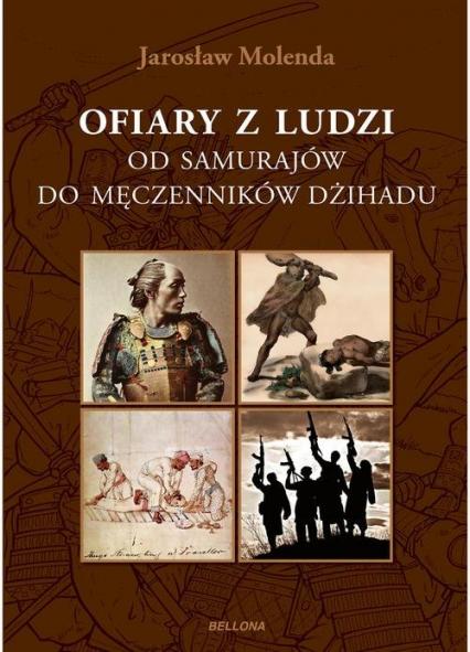 Ofiary z ludzi. Od samurajów do męczenników dźihadu - Jarosław Molenda | okładka