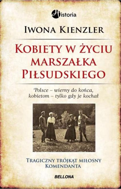 Kobiety w życiu Marszałka Piłsudskiego - Iwona Kienzler | okładka