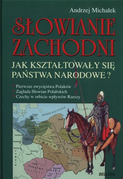 Słowianie Zachodni. Jak kształtowały się państwa narodowe? - Andrzej Michałek | okładka