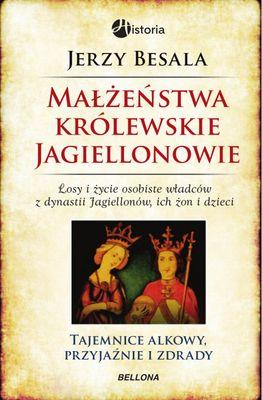 Małżeństwa królewskie. Jagiellonowie - Jerzy Besala | okładka