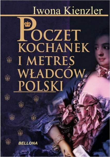 Poczet kochanek i metres władców Polski - Iwona Kienzler | okładka
