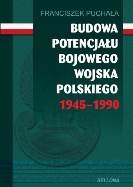 Budowa potencjału bojowego Wojska Polskiego 1945-1990