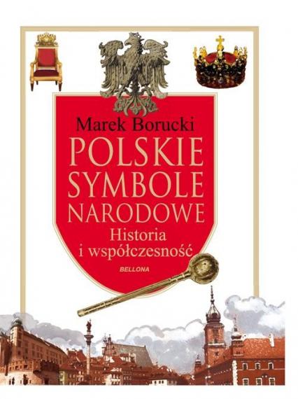 Polskie symbole narodowe. Historia i współczesność - Marek Borucki   okładka