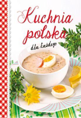 Kuchnia polska dla każdego - Opracowanie zbiorowe | okładka