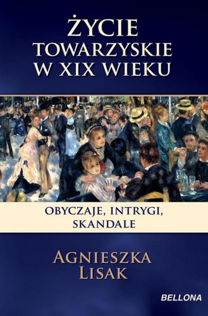 Życie towarzyskie w XIX wieku. Salony, bale, teatry - Agnieszka Lisak | okładka