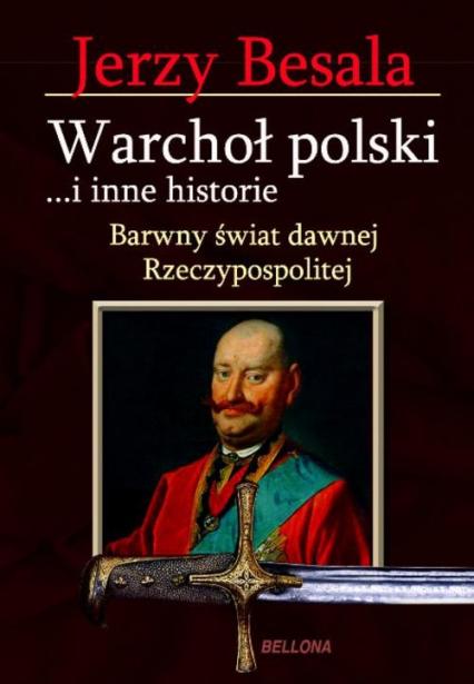 Warchoł polski i inne historie. Barwny świat dawnej Rzeczypospolitej - Jerzy Besala | okładka
