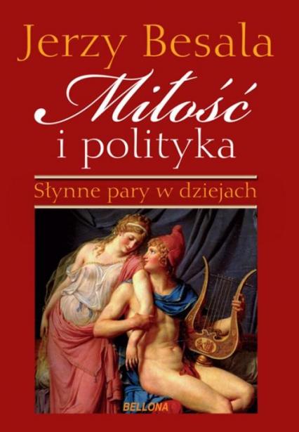 Miłość i polityka. Słynne pary w dziejach - Jerzy Besala | okładka