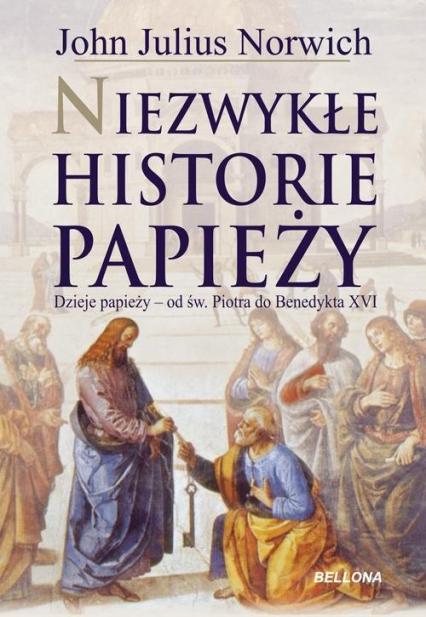 Niezwykłe historie papieży. Dzieje papiezy - od św. Piotra do Benedykta XVI - Norwich John Julius | okładka