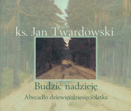 Znalezione obrazy dla zapytania ks. Jan Twardowski Budzić nadzieję - Abecadło dziewięćdziesięciolatka