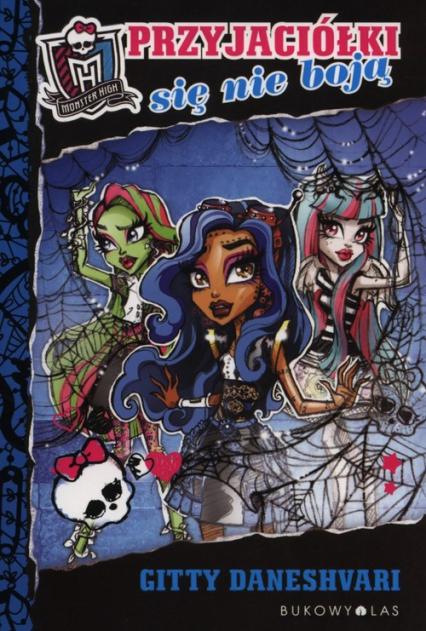 Monster High. Przyjaciółki się nie boją - Gitty Daneshvari | okładka