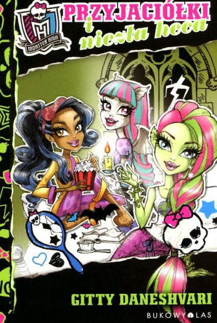 Monster High. Przyjaciółki i niezła heca - Gitty Daneshvari | okładka