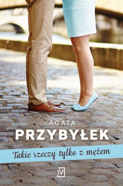 Takie rzeczy tylko z mężem - Agata Przybyłek | okładka