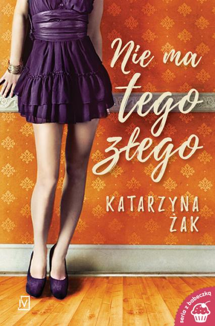 Nie ma tego złego - Katarzyna Żak | okładka