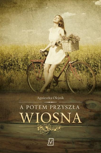 A potem przyszła wiosna - Agnieszka Olejnik | okładka