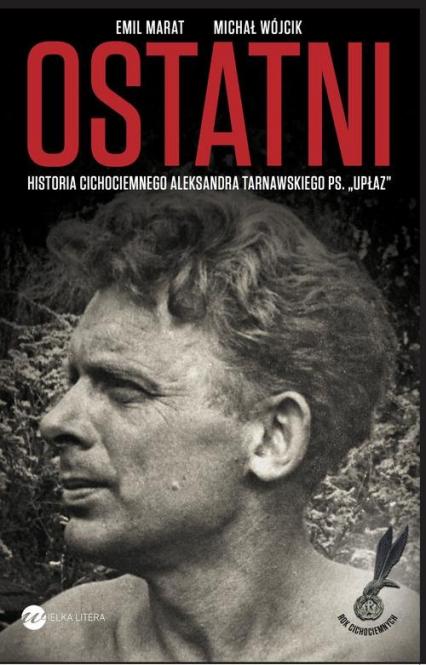 """Ostatni. Historia cichociemnego A.Tarnawskiego pseudonim """"Upłaz"""""""