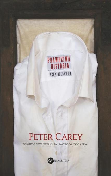 Prawdziwa historia Neda Kelly'ego - Peter Carey | okładka