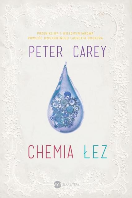 Chemia łez - Peter Carey | okładka