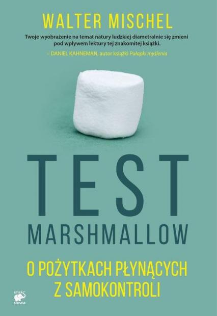 Test Marshmallow. O pożytkach płynących z samokontroli - Walter Mischel | okładka