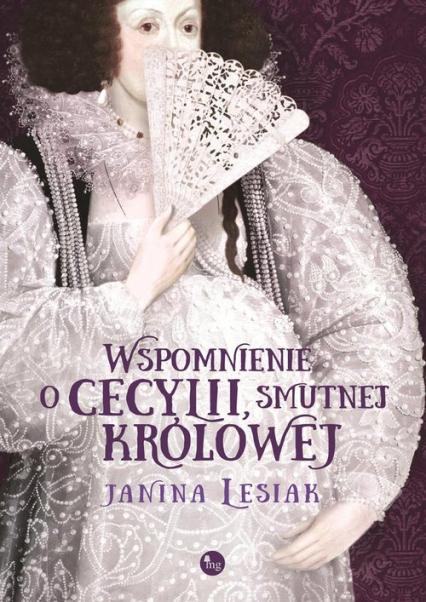 Wspomnienie o Cecylii smutnej królowej - Janina Lesiak | okładka