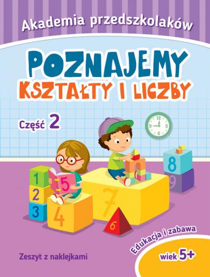Akademia przedszkolaka. Poznajemy kształty i liczby. Część 2 -  | okładka