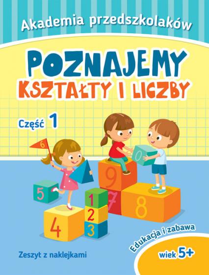 Akademia przedszkolaka. Poznajemy kształty i liczby. Część 1 -  | okładka