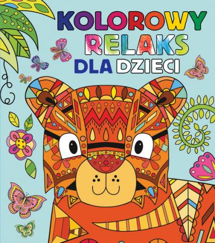 Kolorowy relaks dla dzieci - Praca zbiorowa | okładka