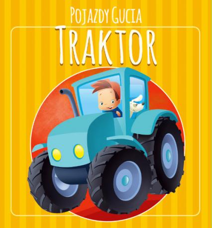 Pojazdy Gucia. Traktor - Urszula Kozłowska | okładka