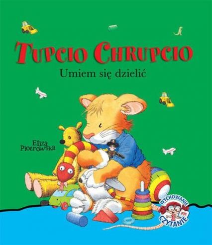 Tupcio Chrupcio. Umiem się dzielić - Eliza Piotrowska | okładka