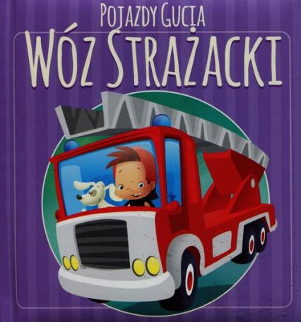 Pojazdy Gucia. Wóz strażacki - Urszula Kozłowska | okładka