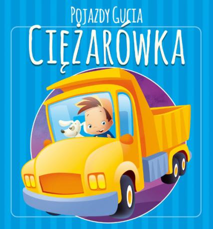Pojazdy Gucia. Ciężarówka - Urszula Kozłowska | okładka