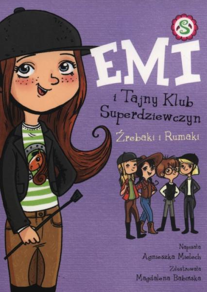Emi i tajny klub superdziewczyn 5. Źrebaki i Rumaki - Agnieszka Mielech | okładka